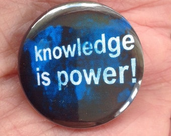 Knowledge is power! 25mm pin badge