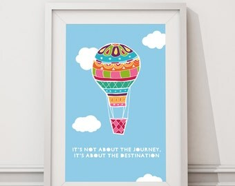 "Hand drawn hot air balloon print ""It's not about the journey, it's about the destination."""