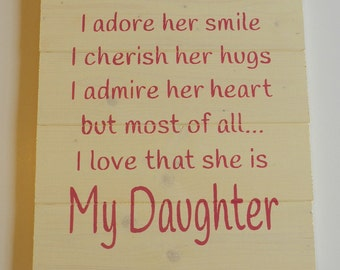 I Love That She Is My Daughter Wood Sign