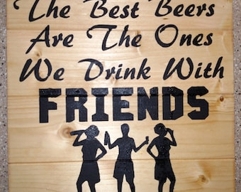The Best Beers/Wines Are The Ones We Drink With Friends Wood Sign