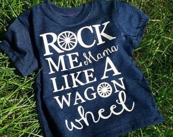 Rock Me Mama Like A Wagon Wheel tee