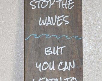 You Can't Stop the Waves but You Can Learn To Surf Reclaimed Wood Sign