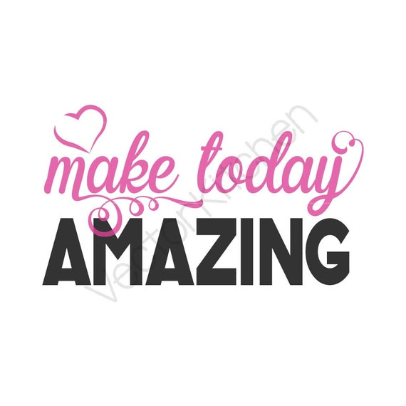 Amazing Svg: Make Today Amazing Printable Poster Vector Template SVG EPS