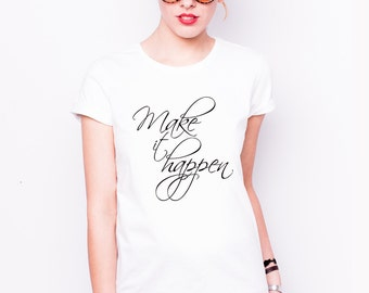 Printed t-shirt for her - Make it happen