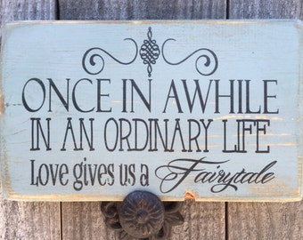 Once in a while in an ordinary life love gives us a Fairytale,Wedding decor,romantic quote,bridal shower gift,wood sign,Engagement present