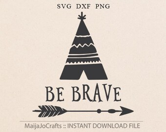 TeePee svg Be brave SVG files for Silhouette svg files Tribal svg files Png Cricut downloads cutting file Sayings svg cricut files arrow svg
