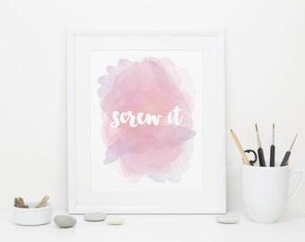 Screw It, Digital, Watercolor Print, Funny Print, Humor Print, Demotivational Print, Digital Download