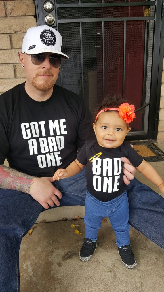 Custom Onesie and T-shirt - Got Me A Bad One | Bad One
