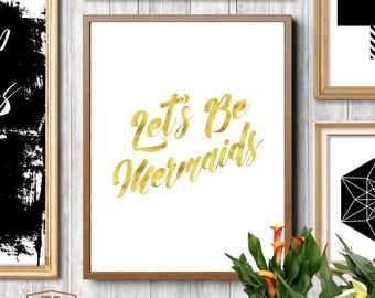 """Gold printable art """"Let's Be Mermaids"""" print mermaid quote print mermaid art girls nursery art girls room decor little girls art"""
