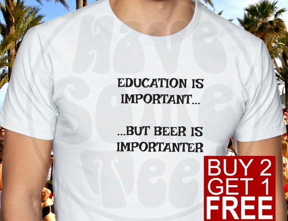 Education is Important but Beer is Importanter Tshirt - Party T-Shirt - Funny Shirts and other Humor Gifts by HaveSomeTee
