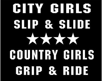 Vinyl Decal City Girls Slip and Slide Country Girls Grip and Ride hunt truck country bumper sticker car truck laptop