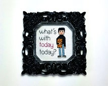 What's with today today - cross stitch