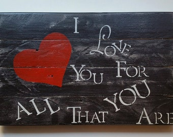 I Love You For ALL That You Are, Reclaimed Barn Wood Sign