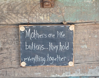 "Rustic sign - Wall decor - Primitive - ""Mothers are like buttons...they hold everything together."""