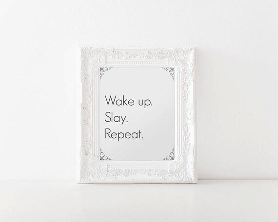 Wake up. Slay. Repeat. | Printable art, printable women gift, wall art, home decor, slay, digital art, wake up slay repeat