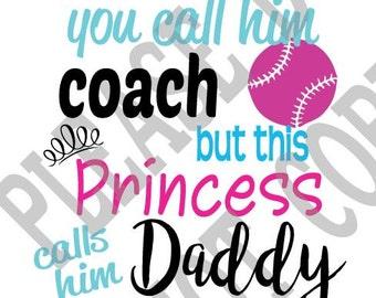 You call him Coach, Princess, Baseball, softball, svg