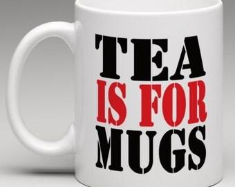 Tea is for Mugs - Novelty Mug