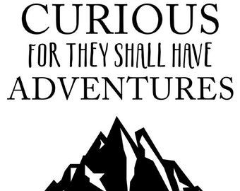 Blessed Are The Curious For They Shall Have Adventures Print, Blessed quotes, blessed prints, mountain prints, they shall have adventures