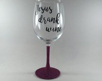 Jesus Drank Wine Glass, Glitter Wine Glass,  Cute Wine Glass, Funny Wine Glass