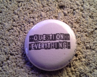 Question Everything one inch pinback button