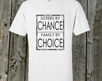 Sisters tshirt - Sisters by chance, family by choice quote