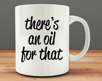 There's An Oil For That mug, essential oils mug (M31-rts)
