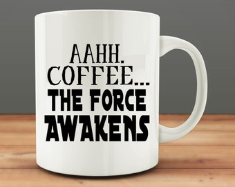 Aahh Coffee... The Force Awakens, funny coffee mug (M109)