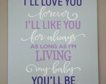 I'll love you forever my baby you'll be 16x20-as long as I'm living-baby-nursery-baby shower-birth-baby room-mom-girl-boy
