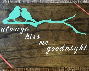 Alway Kiss Me Goodnight Wooden Sign