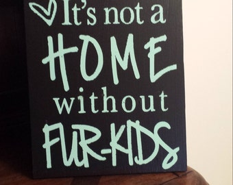 It's Not a Home Without Fur Kids Sign, Fur-Kids, Not a Home Without, Sign, Animal Lover, Animal sign, Gift, Present, Animal, Fur-Kids