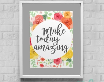 Make Today Amazing Instant Download Wall Art 8x10/11x14