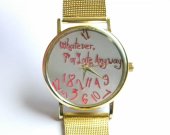 Women Watches - Whatever, I'm Late Anyway, Hand Made, FREE SHIPPING