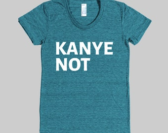 Kanye Not - WOMENS T-Shirt (American Apparel)