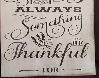 """There is Always Something to be Thankful for Wood Sign 10""""x10"""" and 12""""x12"""""""