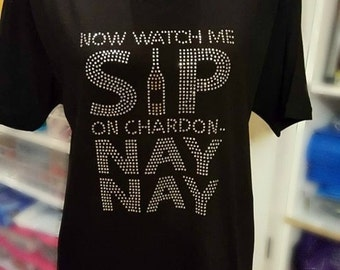 Sip Sip On Chardo Nay Nay Wine T Shirt, Rhinestone Tshirt, Women's Watch Me Sip...On Chardon...Nay Nay T-Shirt, Rhinestone T-Shirt