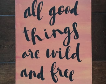 All good things are wild and free canvas