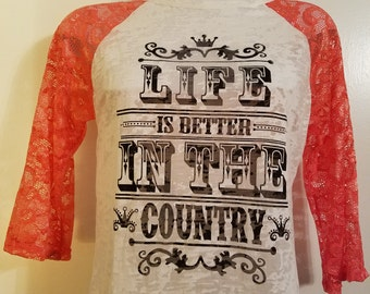 LIfe is Better in the Country Custom Burnout Lace Raglan