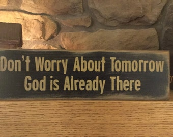 Don't Worry About Tomorrow God is Already There, 1FT Wood Message Sign, Spiritual Message, Farmhouse Sign, Distressed Sign, Message Block