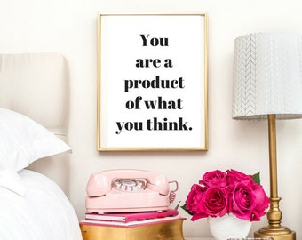 You Are A Product Of What You Think Quote | Typographic Print | A4 Printable (Law Of Attraction)