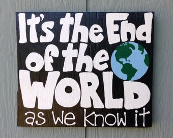 """Hand-painted Sign """"It's the End of the World as we know it"""""""