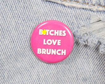 B*tches Love Brunch 1.25 Inch Pin Back Button Badge