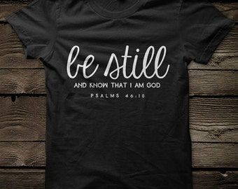 Be Still and know that I am God Psalms 46:10 Tshirt - Christian T Shirt - Graphic Tee - Tshirt - Tops - Inspirational Quote - Religious Tops