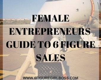 Ultimate Guide To 6 Figure Sales: EXACTLY How To Increase Sales In Any Industry, PDF Downloadable & Guided Videos Tutorials