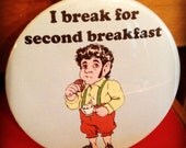 I Break For Second Breakfast / Bibliophile Pin or Magnet / Bookish / Hobbit Inspired Button / Book Lover Gift / Pinback Button / Badge