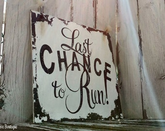 LAST CHANCE to RUN Sign, Shabby Chic Sign,  Vintage Wedding Sign, Humorous Wedding Sign, Ring Bearer Sign, Flower Girl Sign, Rustic Wedding