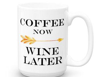 Coffee Mug - Coffee Now Wine Later Coffee Mug - Gift for Her - Printed Mug - Friend Gift - Quote Mug - Double Sided - Funny Coffee Mugs