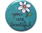 You are beautiful pinback button, fridge magnet, pocket mirror, bookmark or keychain - positive affirmation, inspirational quote, badge, pin