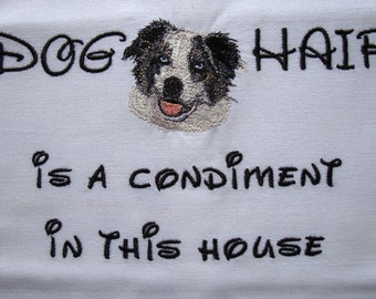 Dog Hair is a Condiment - Tea Towel - Pets - Dogs - Australian Shepherd - Many Breeds Available