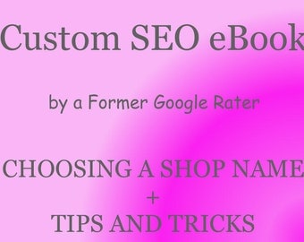 Brand New Seller Package, Shop Name and Tips and SEO Tricks, Specialized eBook for Your Shop Only! Custom PDF file by a Former Google Rater
