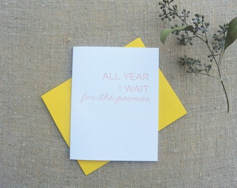 Letterpress Greeting Card - Spring Card - All Year I Wait for the Peonies - SEA-148